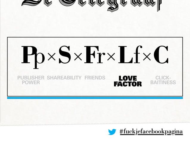 #fuckjefacebookpagina Pp×S×Fr×Lf×C PUBLISHER POWER Shareability Friends LOVE FACTOR Click- baitiness