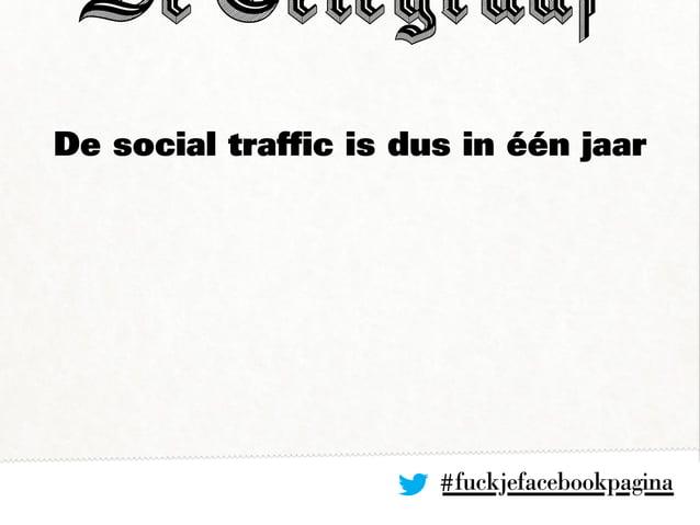#fuckjefacebookpagina De social traffic is dus in één jaar
