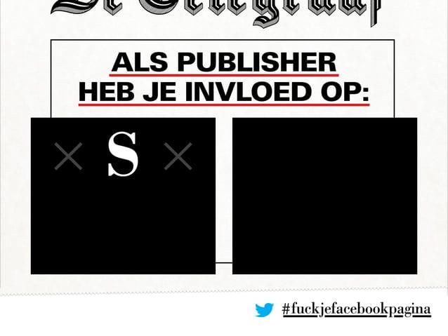 Als publisher heb je invloed op: #fuckjefacebookpagina