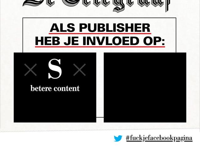 Als publisher heb je invloed op: #fuckjefacebookpagina betere content