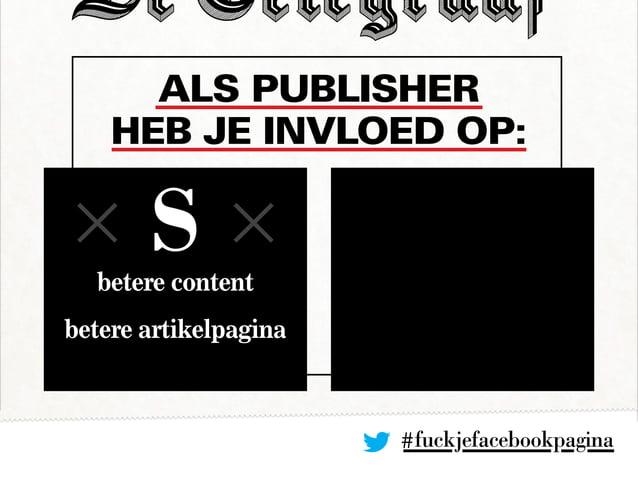Als publisher heb je invloed op: #fuckjefacebookpagina betere content betere artikelpagina