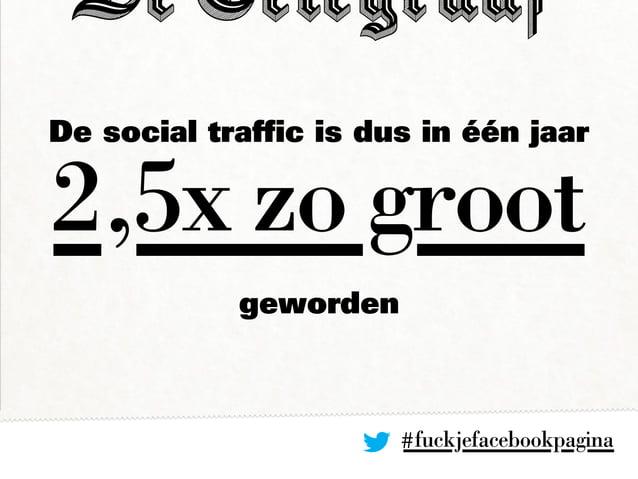 #fuckjefacebookpagina De social traffic is dus in één jaar geworden 2,5x zo groot