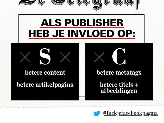 Als publisher heb je invloed op: #fuckjefacebookpagina betere content betere artikelpagina betere metatags betere titels +...