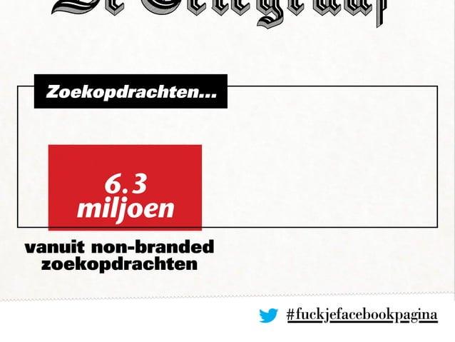 Zoekopdrachten... #fuckjefacebookpagina vanuit non-branded zoekopdrachten 6.3 miljoen