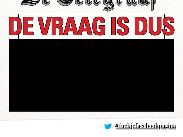 #fuckjefacebookpagina DE VRAAG IS DUS