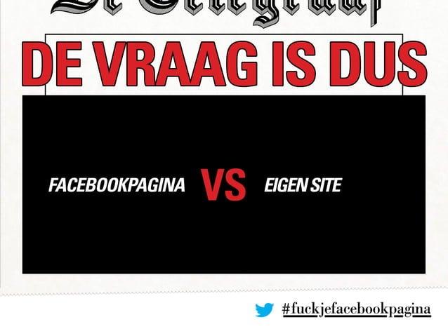 #fuckjefacebookpagina DE VRAAG IS DUS VSfacebookpagina EIGENSITE