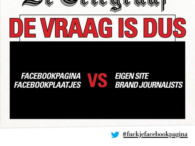 #fuckjefacebookpagina DE VRAAG IS DUS VSfacebookpagina facebookplaatjeS EIGENSITE BRANDJOURNALISTS