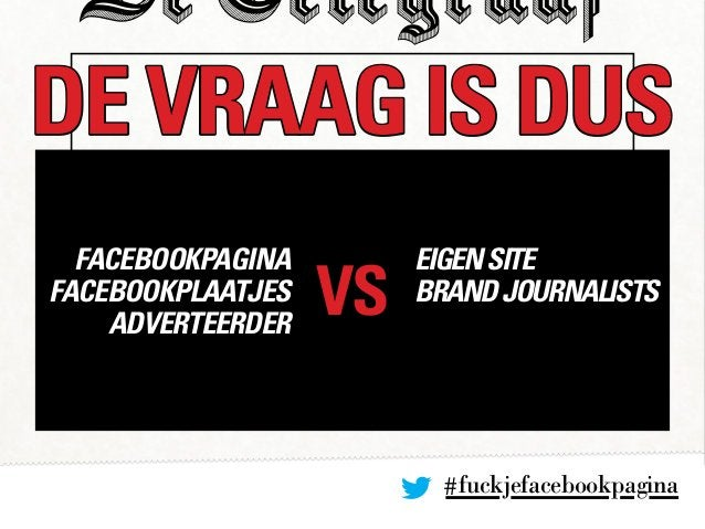 #fuckjefacebookpagina DE VRAAG IS DUS VS facebookpagina facebookplaatjes adverteerder EIGENSITE BRANDJOURNALISTS