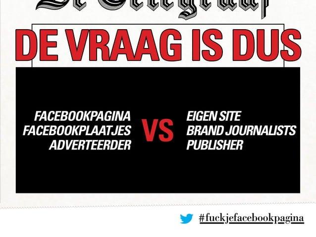 #fuckjefacebookpagina DE VRAAG IS DUS VS facebookpagina facebookplaatjes adverteerder EIGENSITE BRANDJOURNALISTS PUBLISHER