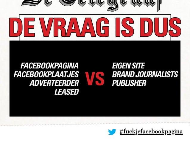 #fuckjefacebookpagina DE VRAAG IS DUS VS facebookpagina facebookplaatjes adverteerder leaseD EIGENSITE BRANDJOURNALISTS PU...