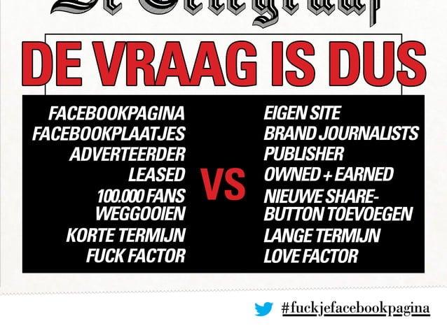 #fuckjefacebookpagina DE VRAAG IS DUS VS facebookpagina facebookplaatjes adverteerder leased 100.000fans weggooien kortete...