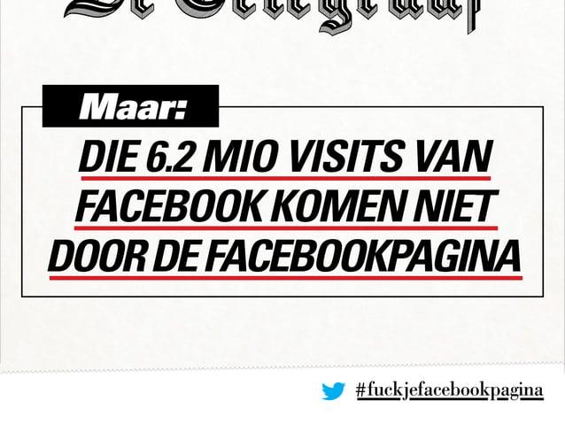#fuckjefacebookpagina Maar: Die 6.2 mio visits van FacebookkomenNIET doordeFacebookpagina