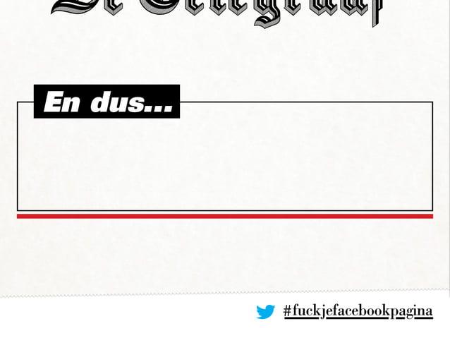 #fuckjefacebookpagina En dus...