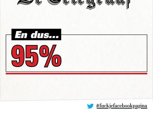 #fuckjefacebookpagina En dus... 95%