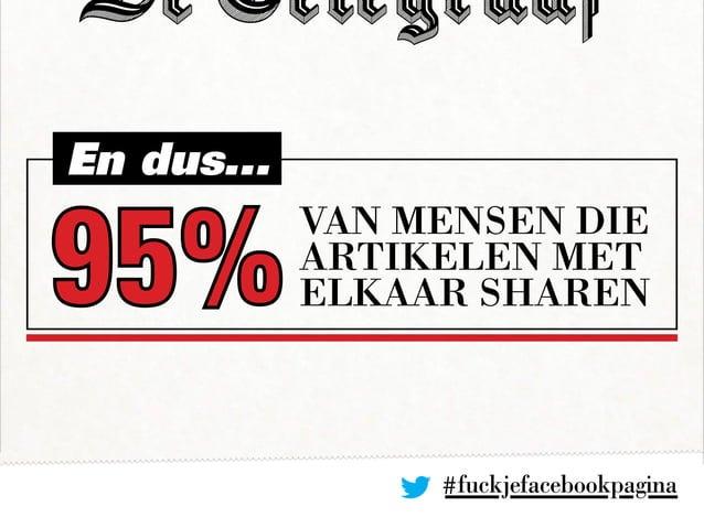 #fuckjefacebookpagina En dus... 95% van mensen die artikelen met elkaar sharen