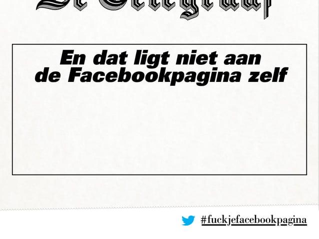 En dat ligt niet aan de Facebookpagina zelf #fuckjefacebookpagina