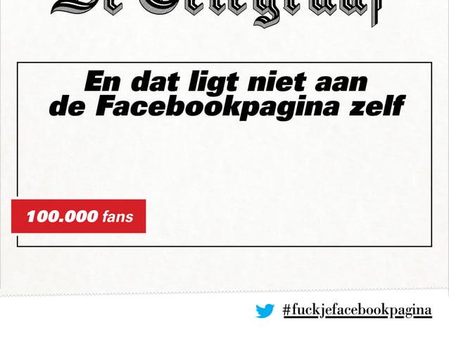 En dat ligt niet aan de Facebookpagina zelf #fuckjefacebookpagina 100.000 fans