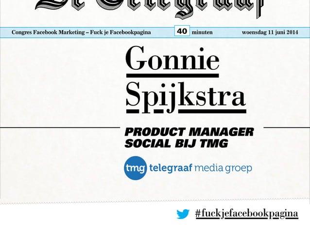 Congres Facebook Marketing – Fuck je Facebookpagina woensdag 11 juni 2014minuten40 Gonnie Spijkstra Product Manager Social...