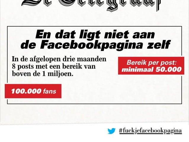 En dat ligt niet aan de Facebookpagina zelf #fuckjefacebookpagina In de afgelopen drie maanden 8 posts met een bereik van ...