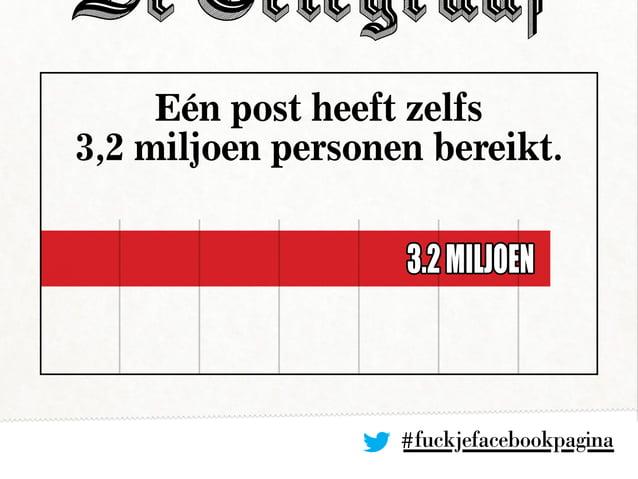 #fuckjefacebookpagina Eén post heeft zelfs 3,2 miljoen personen bereikt. 3.2miljoen
