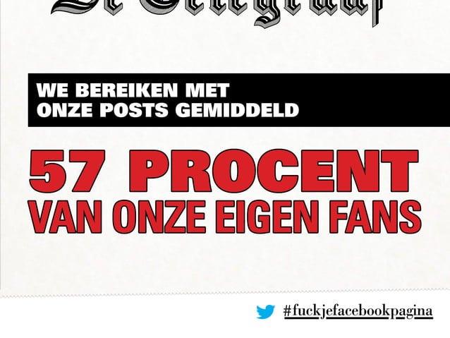 #fuckjefacebookpagina We bereiken met onze posts gemiddeld 57 PROCENT van ONZE EIGEN fans