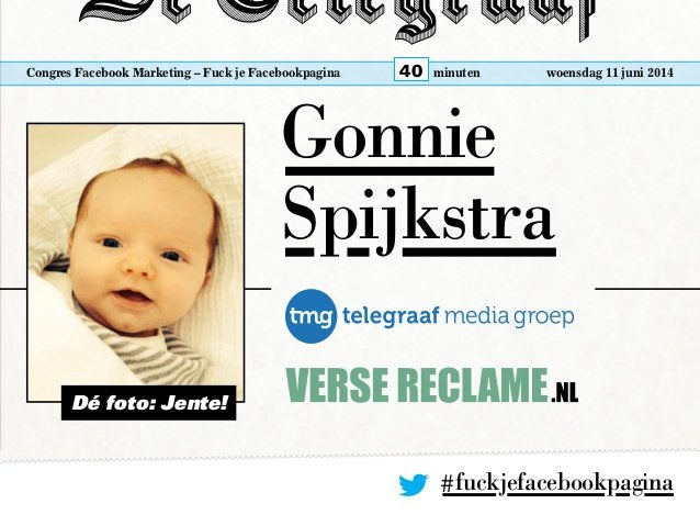 Congres Facebook Marketing – Fuck je Facebookpagina woensdag 11 juni 2014minuten40 Gonnie Spijkstra Dé foto: Jente! #fuckj...