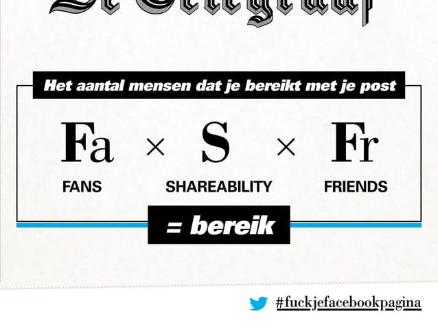 #fuckjefacebookpagina Fa × S × Fr Het aantal mensen dat je bereikt met je post Fans Shareability Friends = bereik