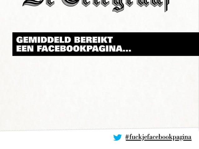 #fuckjefacebookpagina Gemiddeld bereikt een Facebookpagina...