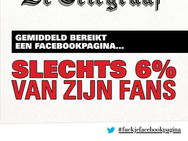 #fuckjefacebookpagina Gemiddeld bereikt een Facebookpagina... slechts 6% van zijn fans
