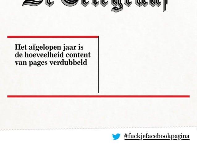 #fuckjefacebookpagina Het afgelopen jaar is de hoeveelheid content van pages verdubbeld