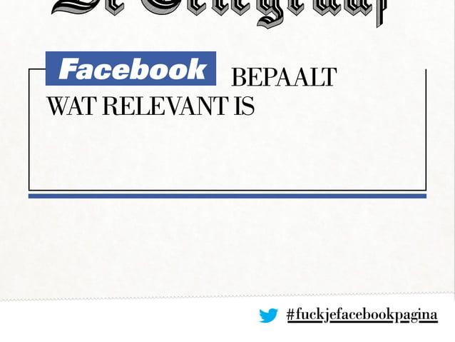 Facebookbepaalt wat relevant is #fuckjefacebookpagina