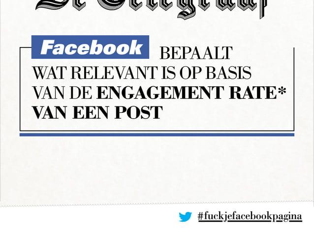 Facebookbepaalt wat relevant is op basis van de engagement rate* van een post #fuckjefacebookpagina