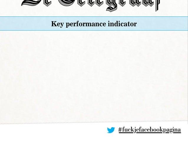 Key performance indicator #fuckjefacebookpagina