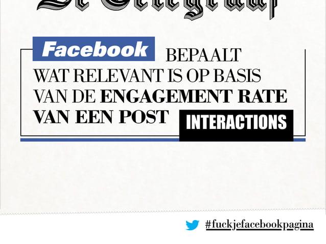 Facebookbepaalt wat relevant is op basis van de engagement rate van een post INTERACTIONS #fuckjefacebookpagina