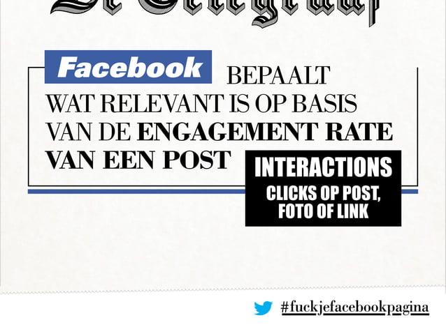 Facebookbepaalt wat relevant is op basis van de engagement rate van een post INTERACTIONS clicks op post, foto OF link #f...