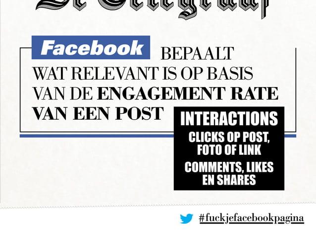 Facebookbepaalt wat relevant is op basis van de engagement rate van een post INTERACTIONS clicks op post, foto OF link co...