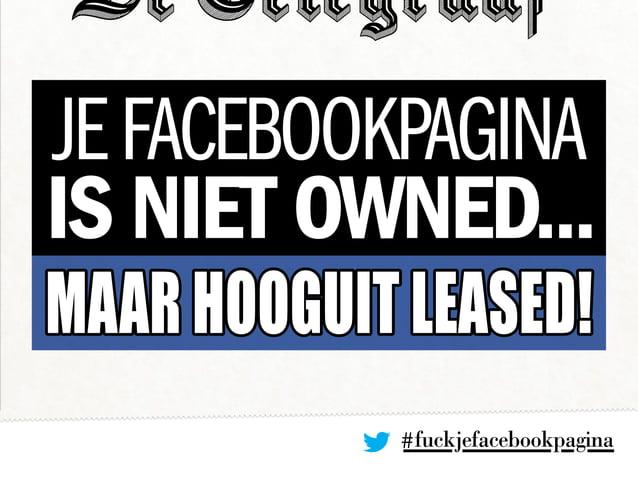 JEFACEBOOKPAGINA IS NIET OWNED... maarhooguitleased! #fuckjefacebookpagina