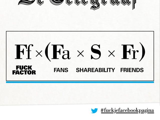 #fuckjefacebookpagina Ff×(Fa × S × Fr) FansFUCK FACTOR Shareability Friends