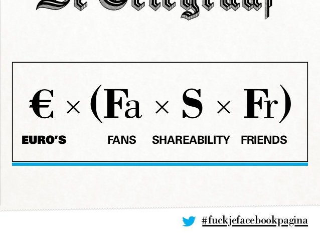 #fuckjefacebookpagina € × (Fa × S × Fr) FansEURO's Shareability Friends