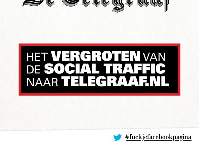 HET VERGROTENVAN DE social traffic NAAR Telegraaf.nl #fuckjefacebookpagina