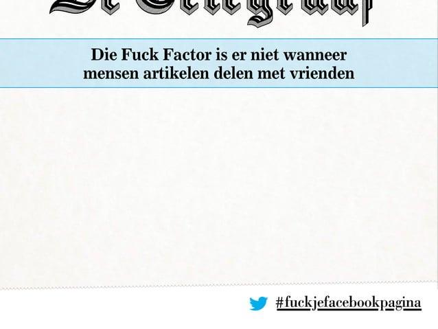 #fuckjefacebookpagina Die Fuck Factor is er niet wanneer mensen artikelen delen met vrienden