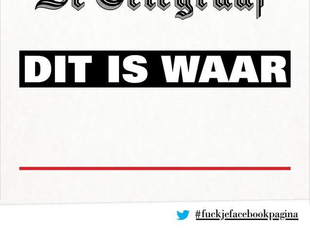 #fuckjefacebookpagina DIT IS Waar