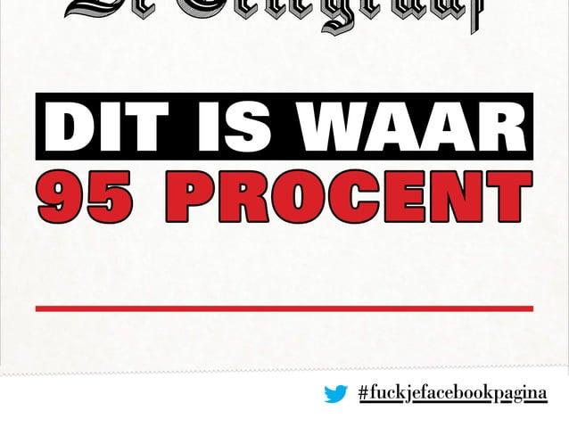 #fuckjefacebookpagina DIT IS Waar 95 PROCENT