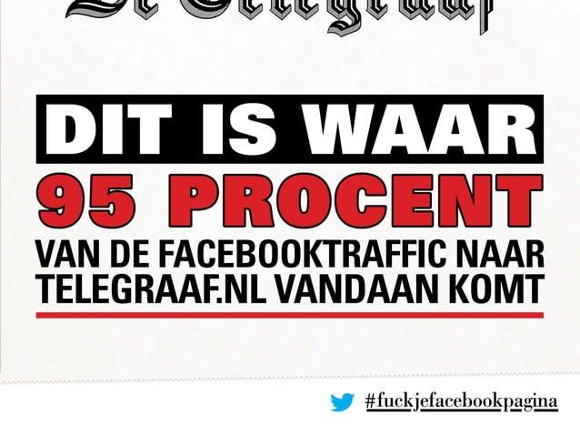 #fuckjefacebookpagina DIT IS Waar 95 PROCENT van de Facebooktraffic naar Telegraaf.nl vandaan komt