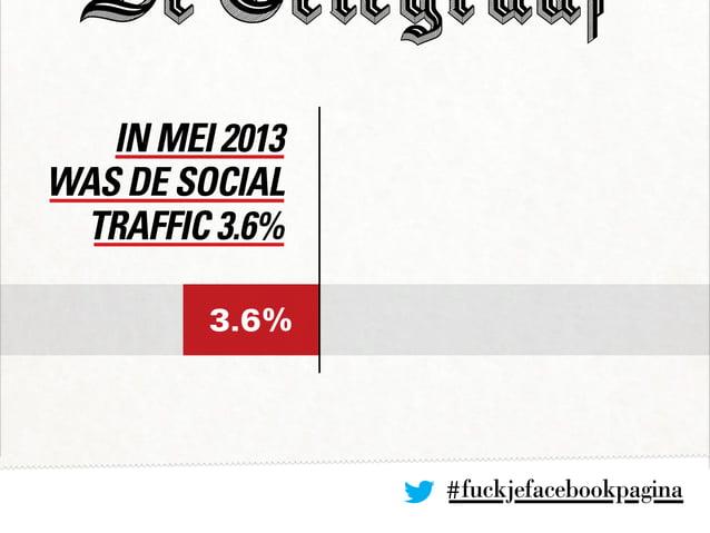 In mei 2013 was de social traffic 3.6% 3.6% #fuckjefacebookpagina
