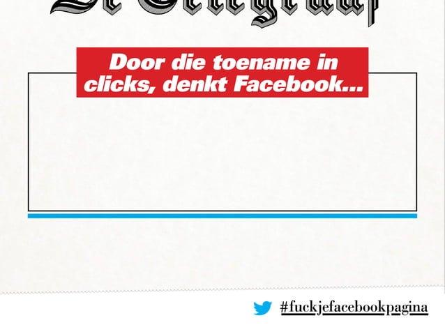 #fuckjefacebookpagina Door die toename in clicks, denkt Facebook...