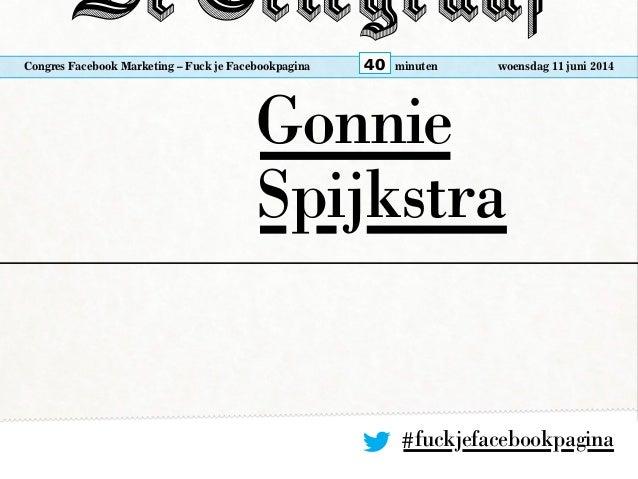 Fuck je Facebookpagina - Congres Facebook Marketing 2014 Slide 2