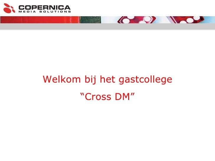 """Welkom bij het gastcollege """" Cross DM"""""""