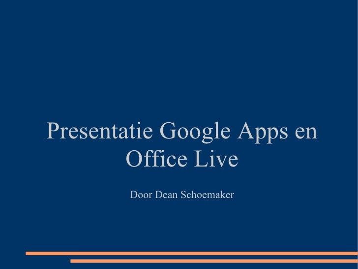 Presentatie Google Apps en Office Live Door Dean Schoemaker