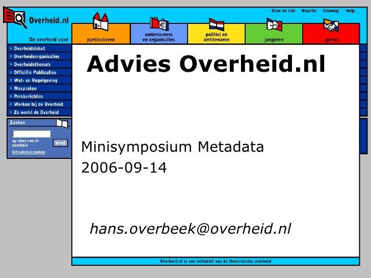 Advies Overheid.nl Minisymposium Metadata 2006-09-14 hans.overbeek @overheid.nl